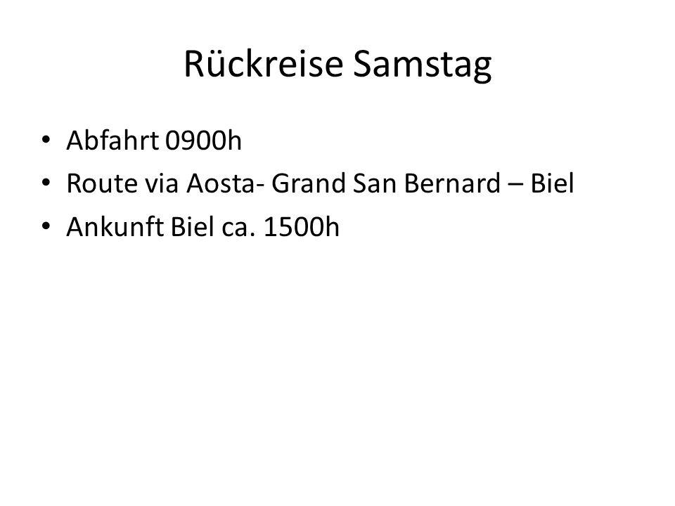 Rückreise Samstag Abfahrt 0900h Route via Aosta- Grand San Bernard – Biel Ankunft Biel ca. 1500h
