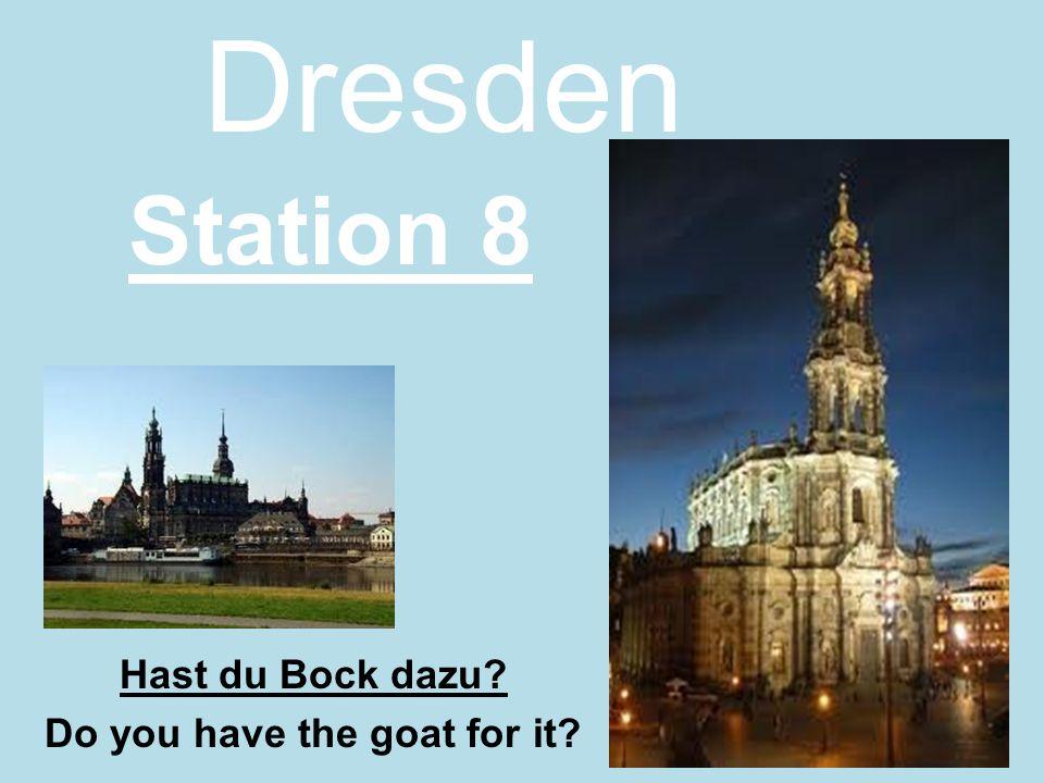 Dresden Station 8 Hast du Bock dazu? Do you have the goat for it?