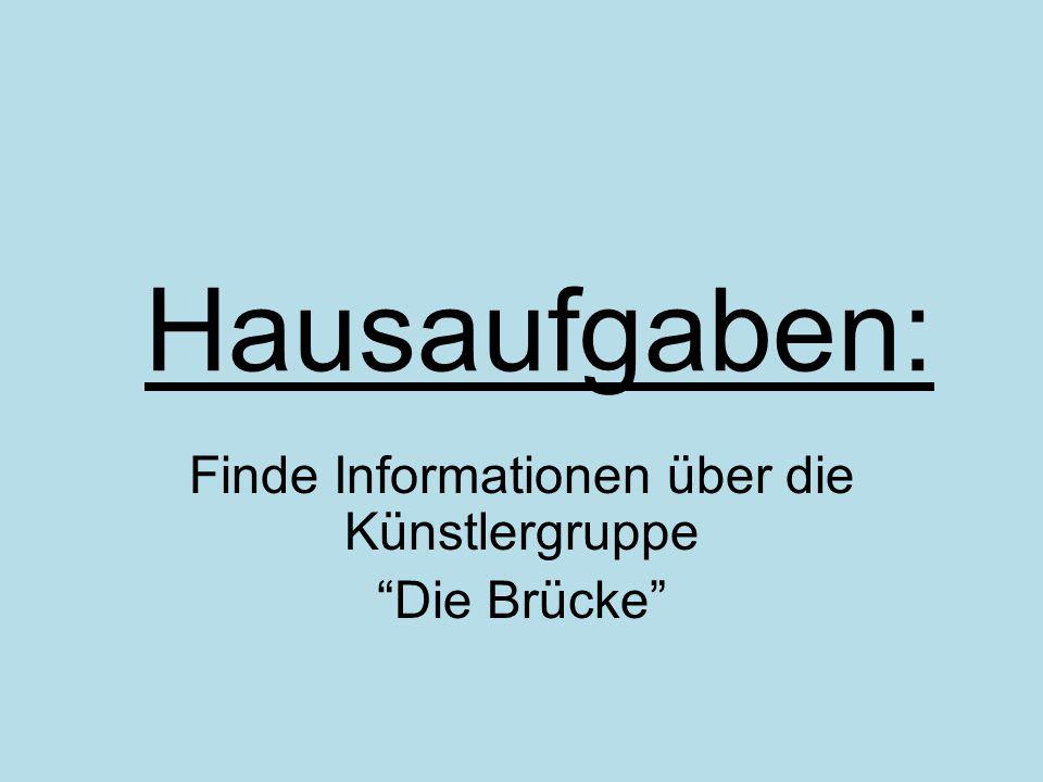 """Hausaufgaben: Finde Informationen über die Künstlergruppe """"Die Brücke"""""""