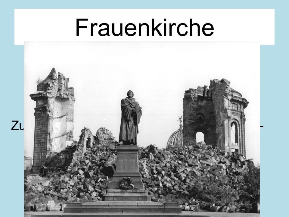 Frauenkirche Lutherische Kirche Eine der grö β ten in Europa Zerstört im 2. Weltkrieg Zu DDR Zeit ein Mahnmal des Krieges (anti- war memorial) Wiedera