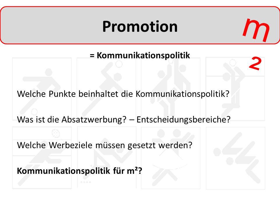 m²m² Promotion = Kommunikationspolitik Welche Punkte beinhaltet die Kommunikationspolitik? Was ist die Absatzwerbung? – Entscheidungsbereiche? Welche