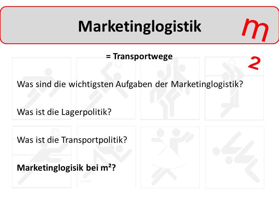 m²m² Marketinglogistik = Transportwege Was sind die wichtigsten Aufgaben der Marketinglogistik? Was ist die Lagerpolitik? Was ist die Transportpolitik