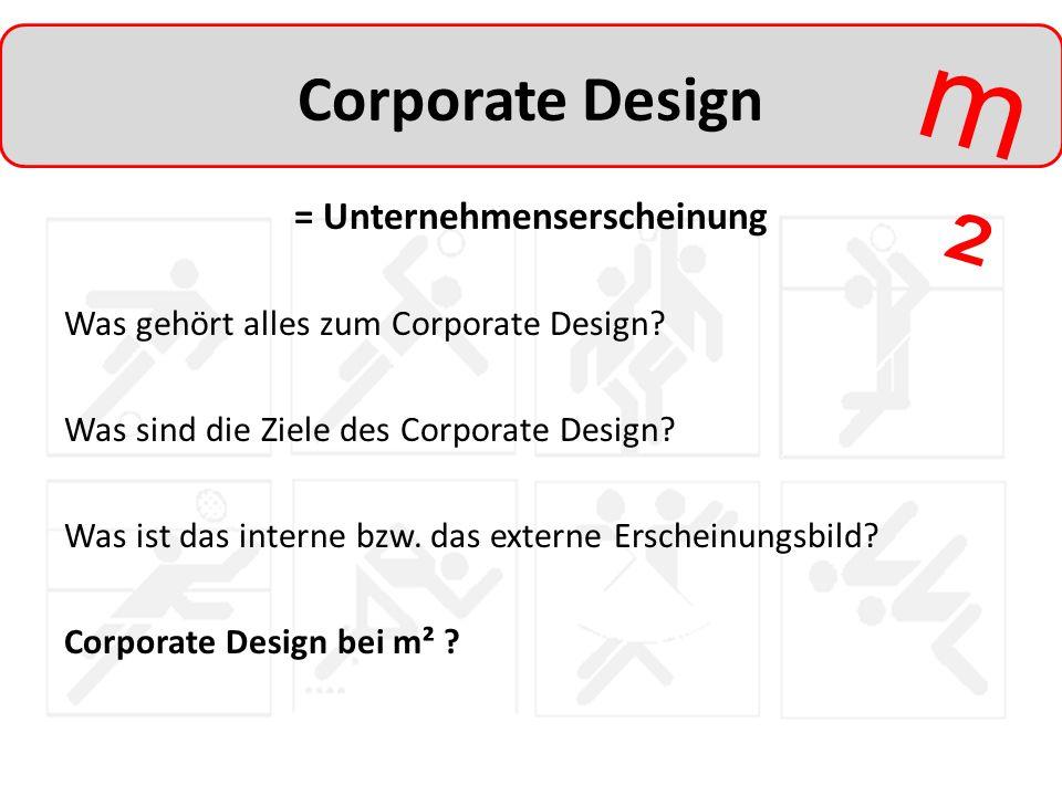 m²m² Corporate Design = Unternehmenserscheinung Was gehört alles zum Corporate Design? Was sind die Ziele des Corporate Design? Was ist das interne bz