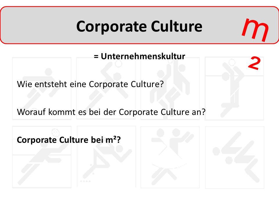 m²m² Corporate Culture = Unternehmenskultur Wie entsteht eine Corporate Culture? Worauf kommt es bei der Corporate Culture an? Corporate Culture bei m