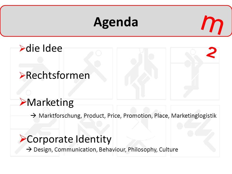 m²m² Agenda  die Idee  Rechtsformen  Marketing  Marktforschung, Product, Price, Promotion, Place, Marketinglogistik  Corporate Identity  Design,