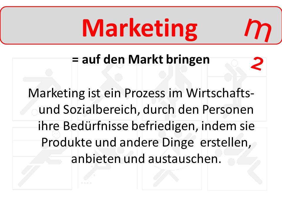 m²m² Marketing = auf den Markt bringen Marketing ist ein Prozess im Wirtschafts- und Sozialbereich, durch den Personen ihre Bedürfnisse befriedigen, i