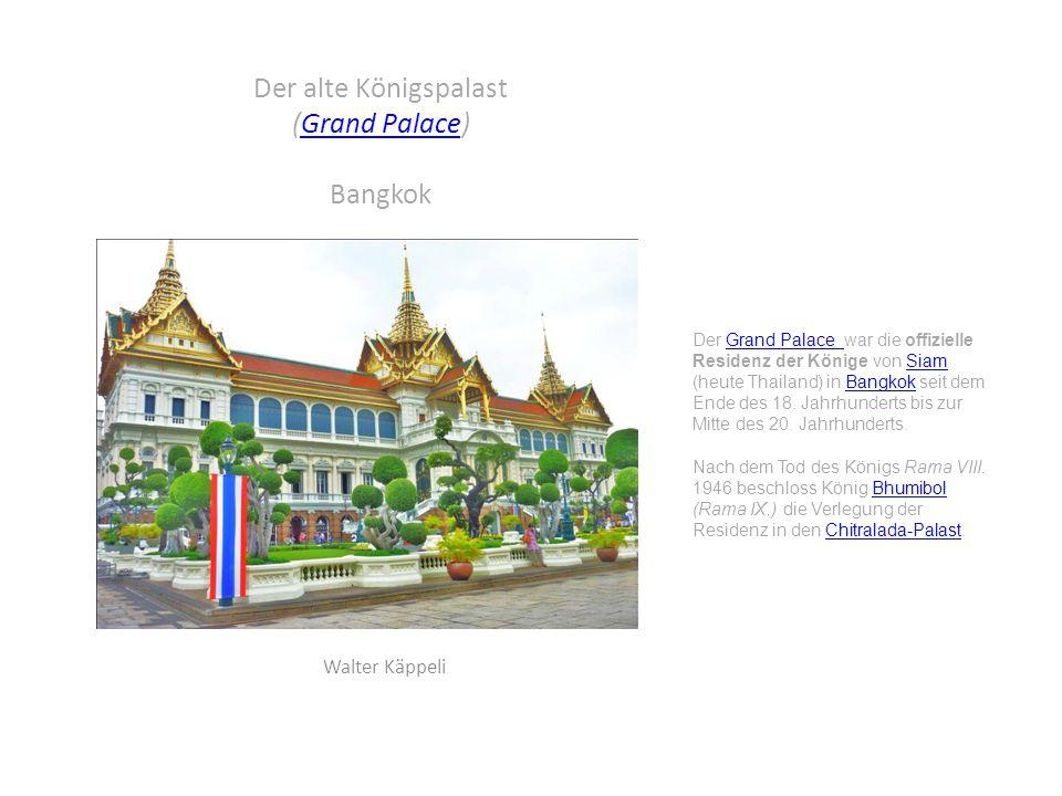 Der alte Königspalast (Grand Palace) BangkokGrand Palace Walter Käppeli Der Grand Palace war die offizielle Residenz der Könige von Siam (heute Thailand) in Bangkok seit dem Ende des 18.