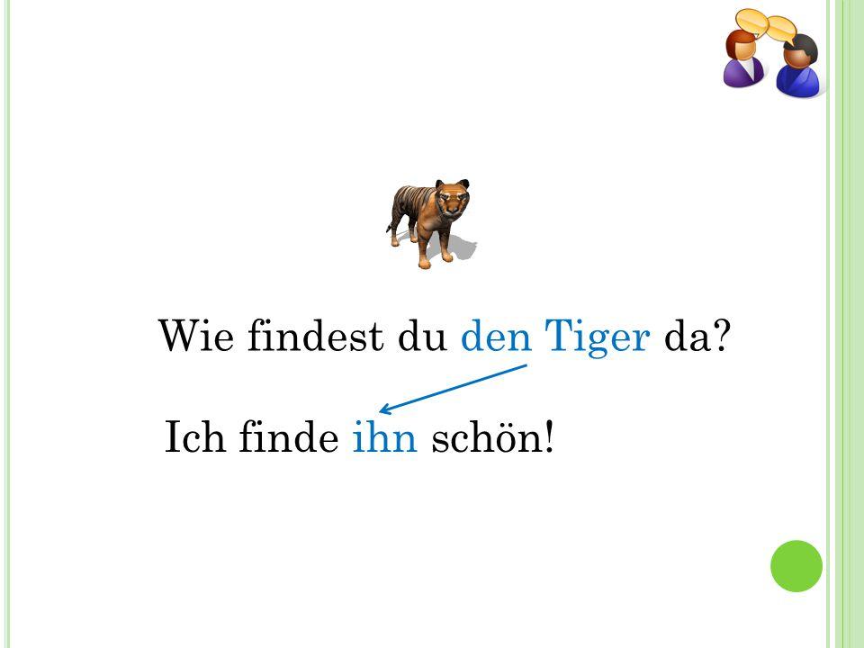 Wie findest du den Tiger da Ich finde ihn schön!