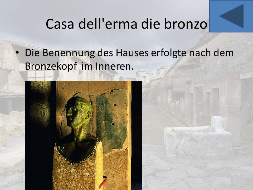 Casa dell'erma die bronzo Die Benennung des Hauses erfolgte nach dem Bronzekopf im Inneren.