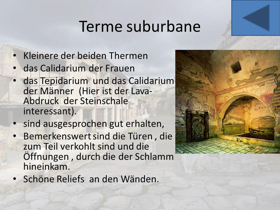 Terme suburbane Kleinere der beiden Thermen das Calidarium der Frauen das Tepidarium und das Calidarium der Männer (Hier ist der Lava- Abdruck der Ste