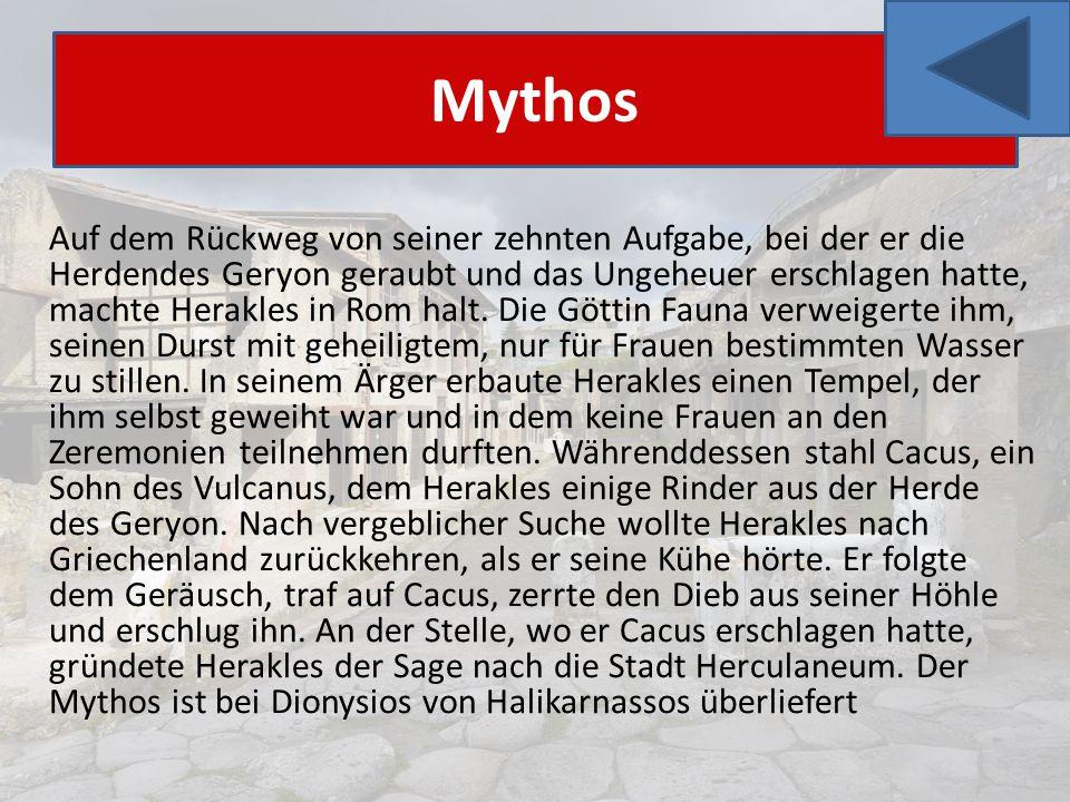 Auf dem Rückweg von seiner zehnten Aufgabe, bei der er die Herdendes Geryon geraubt und das Ungeheuer erschlagen hatte, machte Herakles in Rom halt. D