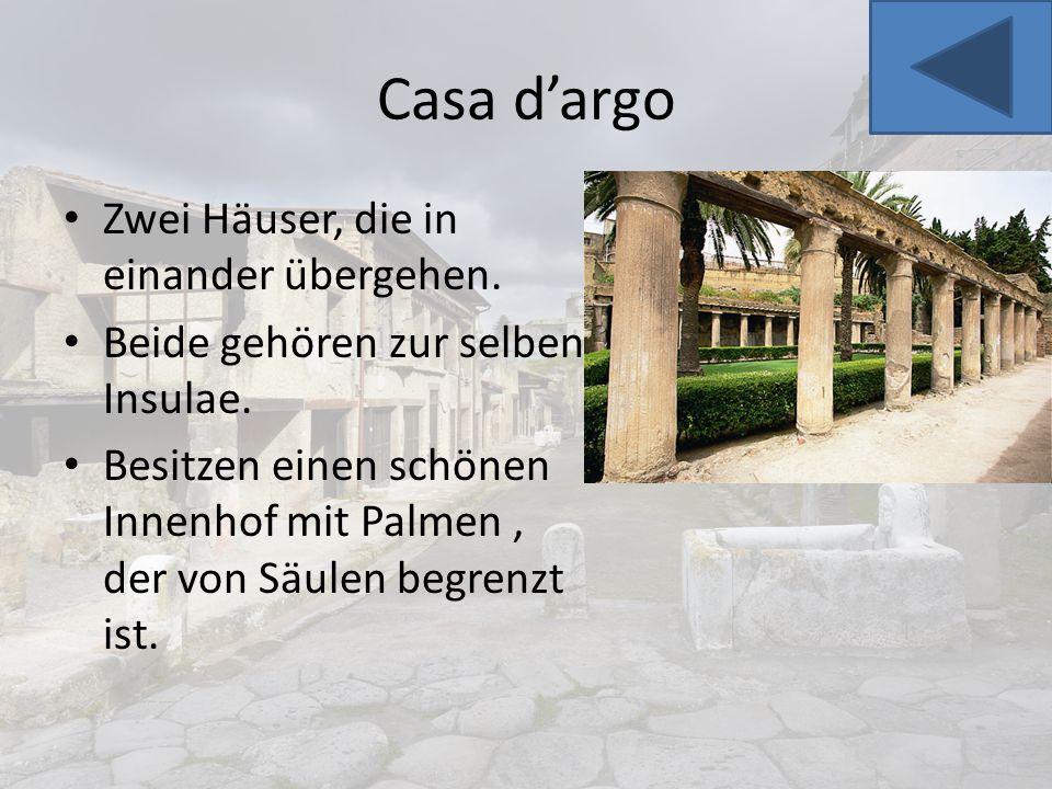 Casa d'argo Zwei Häuser, die in einander übergehen. Beide gehören zur selben Insulae. Besitzen einen schönen Innenhof mit Palmen, der von Säulen begre