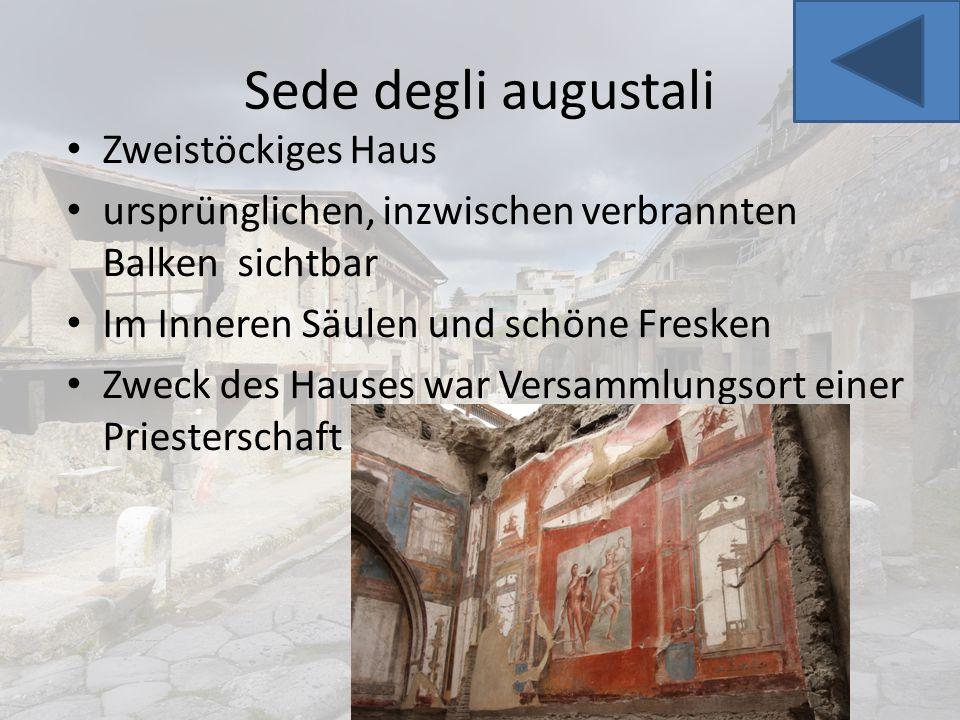 Sede degli augustali Zweistöckiges Haus ursprünglichen, inzwischen verbrannten Balken sichtbar Im Inneren Säulen und schöne Fresken Zweck des Hauses w