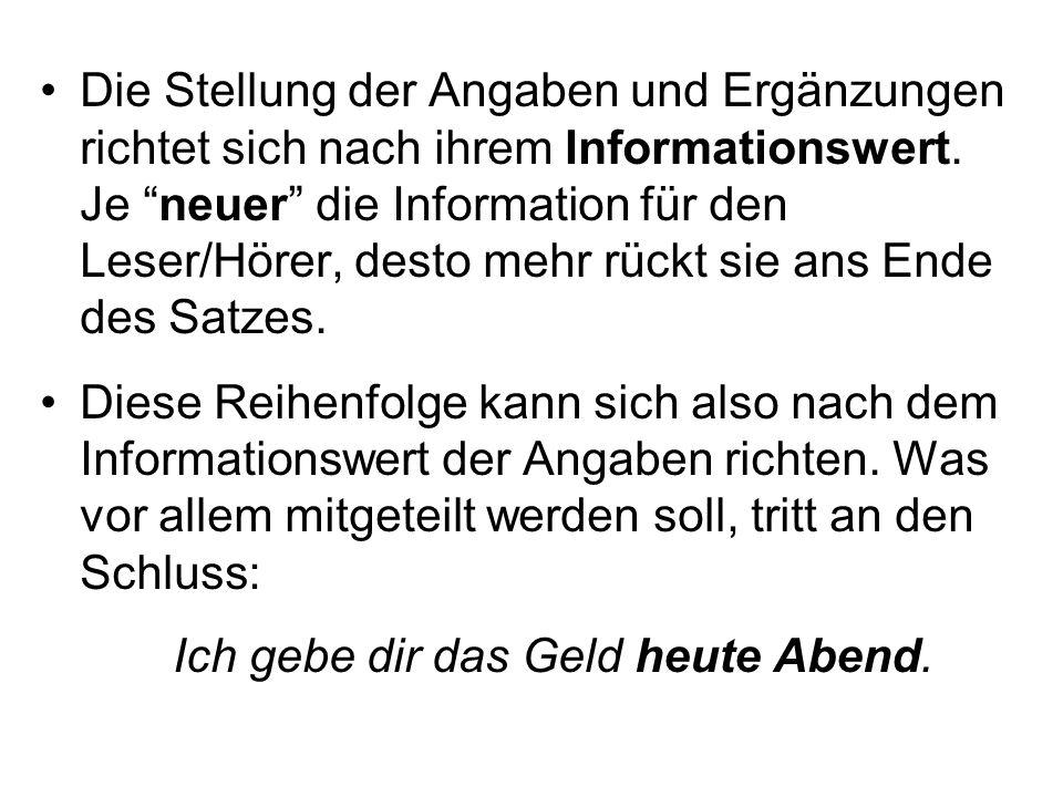 """Die Stellung der Angaben und Ergänzungen richtet sich nach ihrem Informationswert. Je """"neuer"""" die Information für den Leser/Hörer, desto mehr rückt si"""