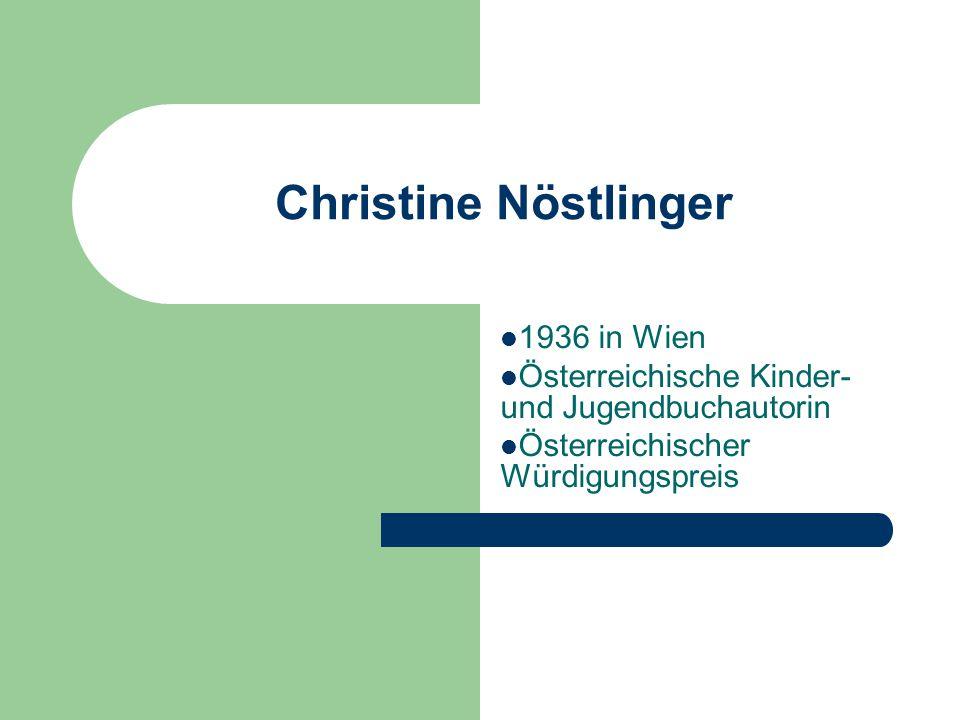 Christine Nöstlinger 1936 in Wien Österreichische Kinder- und Jugendbuchautorin Österreichischer Würdigungspreis