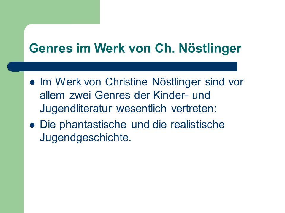 Genres im Werk von Ch. Nöstlinger Im Werk von Christine Nöstlinger sind vor allem zwei Genres der Kinder- und Jugendliteratur wesentlich vertreten: Di