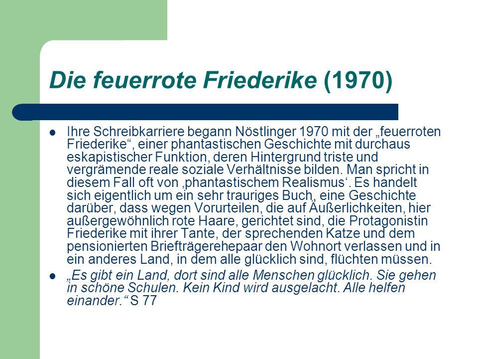 """Die feuerrote Friederike (1970) Ihre Schreibkarriere begann Nöstlinger 1970 mit der """"feuerroten Friederike"""", einer phantastischen Geschichte mit durch"""