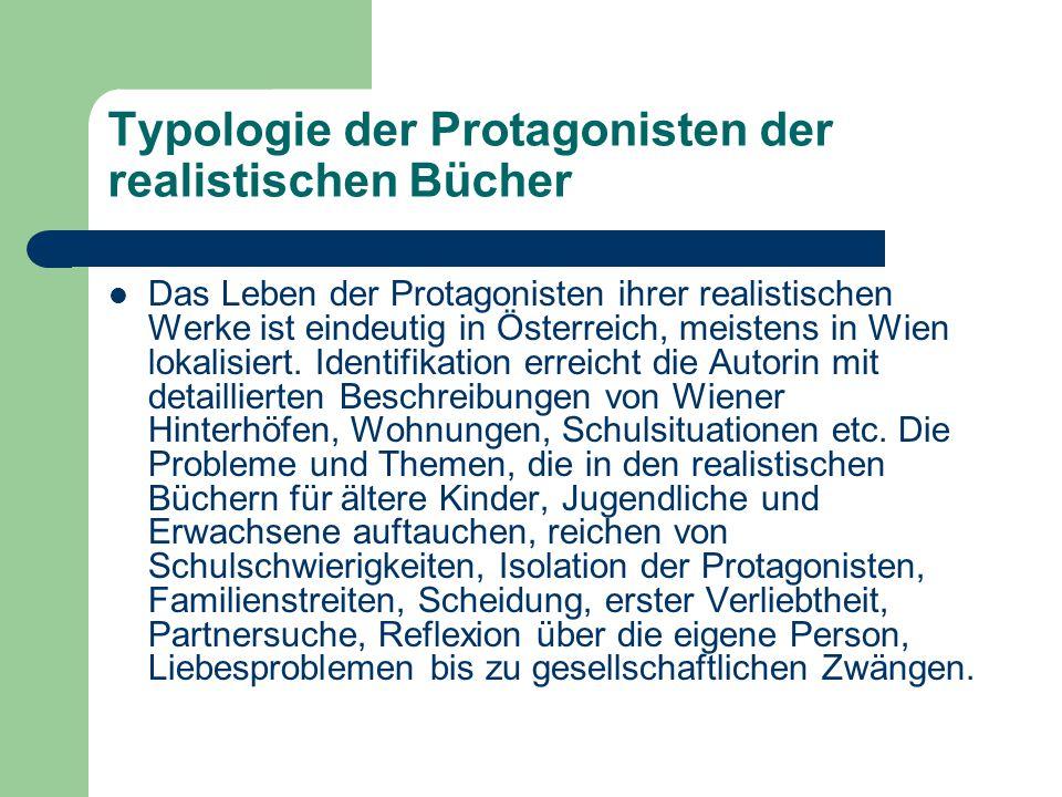 Typologie der Protagonisten der realistischen Bücher Das Leben der Protagonisten ihrer realistischen Werke ist eindeutig in Österreich, meistens in Wi