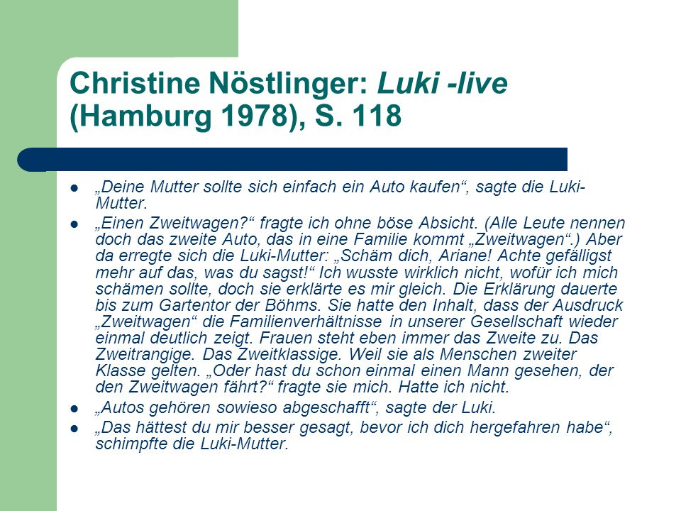 """Christine Nöstlinger: Luki -live (Hamburg 1978), S. 118 """"Deine Mutter sollte sich einfach ein Auto kaufen"""", sagte die Luki- Mutter. """"Einen Zweitwagen?"""