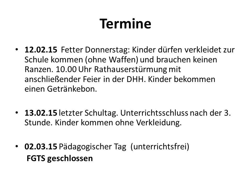 Termine 12.02.15 Fetter Donnerstag: Kinder dürfen verkleidet zur Schule kommen (ohne Waffen) und brauchen keinen Ranzen. 10.00 Uhr Rathauserstürmung m