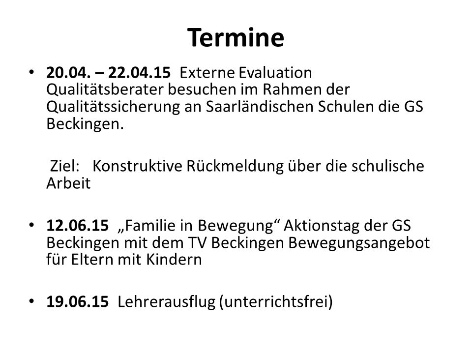 Termine 20.04. – 22.04.15 Externe Evaluation Qualitätsberater besuchen im Rahmen der Qualitätssicherung an Saarländischen Schulen die GS Beckingen. Zi