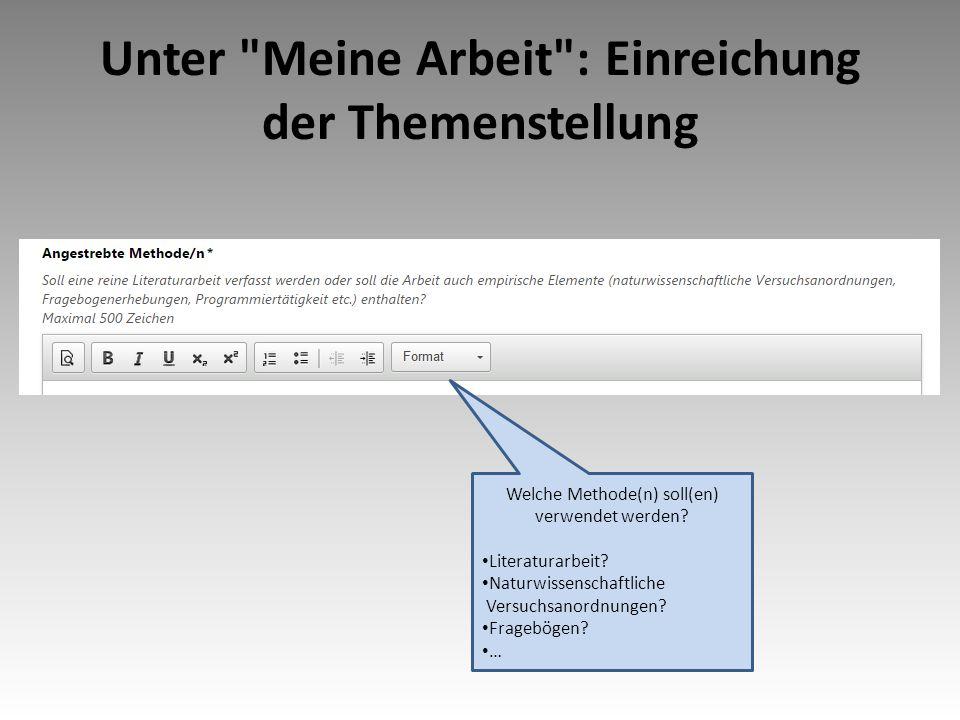 Unter Meine Arbeit : Einreichung der Themenstellung Welche Methode(n) soll(en) verwendet werden.