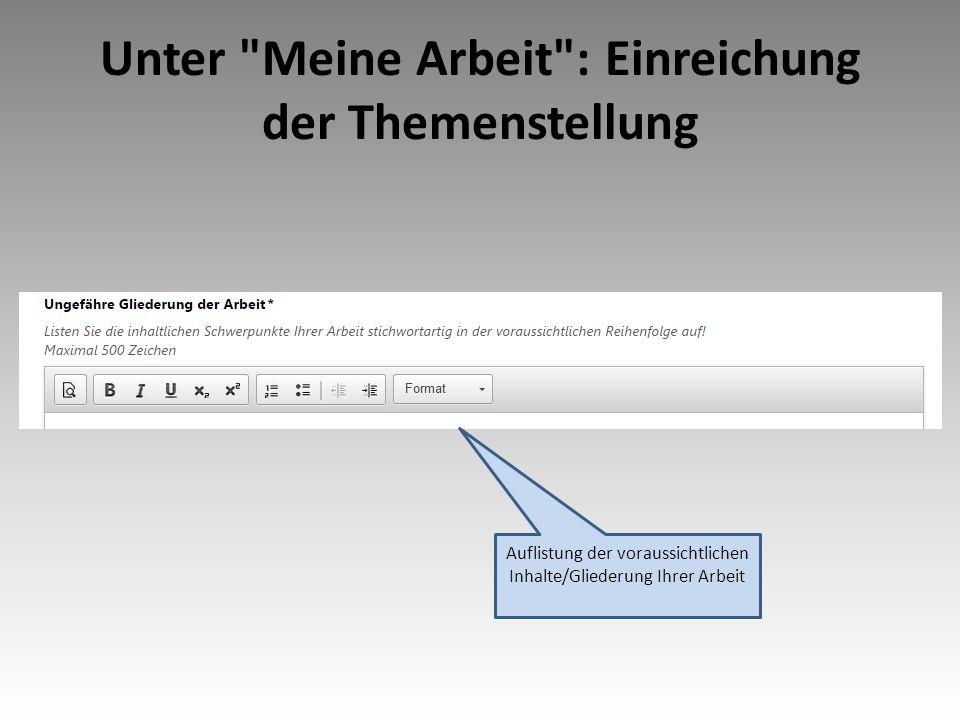 Unter Meine Arbeit : Einreichung der Themenstellung Auflistung der voraussichtlichen Inhalte/Gliederung Ihrer Arbeit