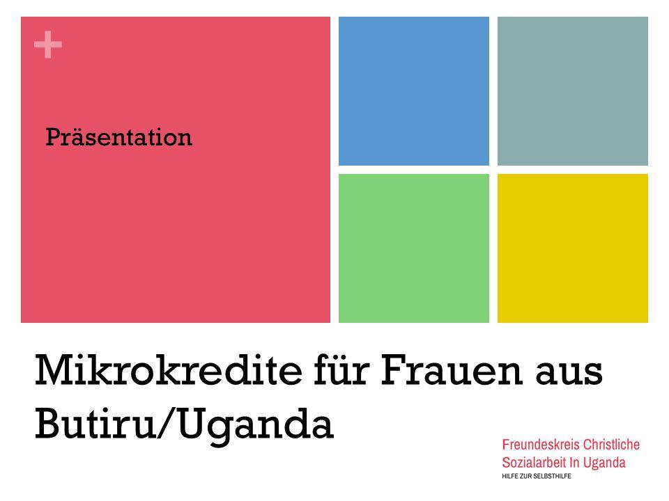 + Mikrokredite für Frauen aus Butiru/Uganda Präsentation
