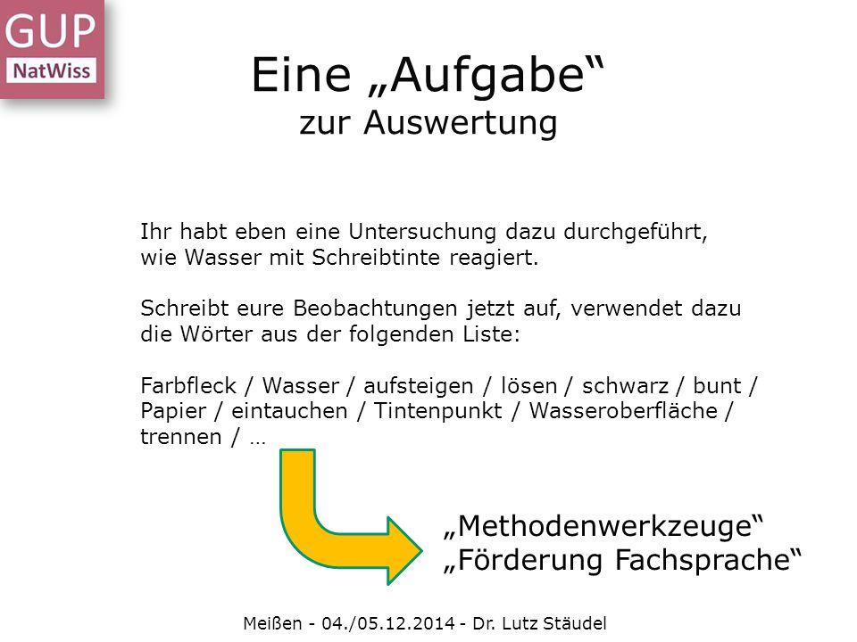 """Eine """"Aufgabe"""" zur Auswertung Meißen - 04./05.12.2014 - Dr. Lutz Stäudel Ihr habt eben eine Untersuchung dazu durchgeführt, wie Wasser mit Schreibtint"""