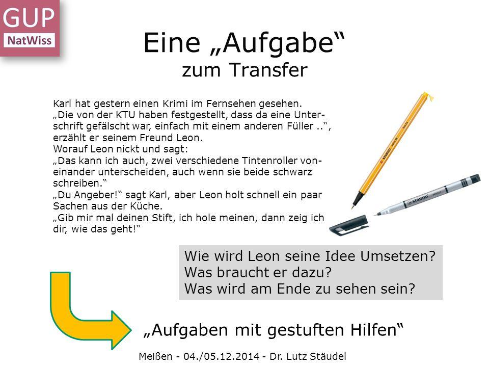 """Eine """"Aufgabe"""" zum Transfer Meißen - 04./05.12.2014 - Dr. Lutz Stäudel Karl hat gestern einen Krimi im Fernsehen gesehen. """"Die von der KTU haben festg"""