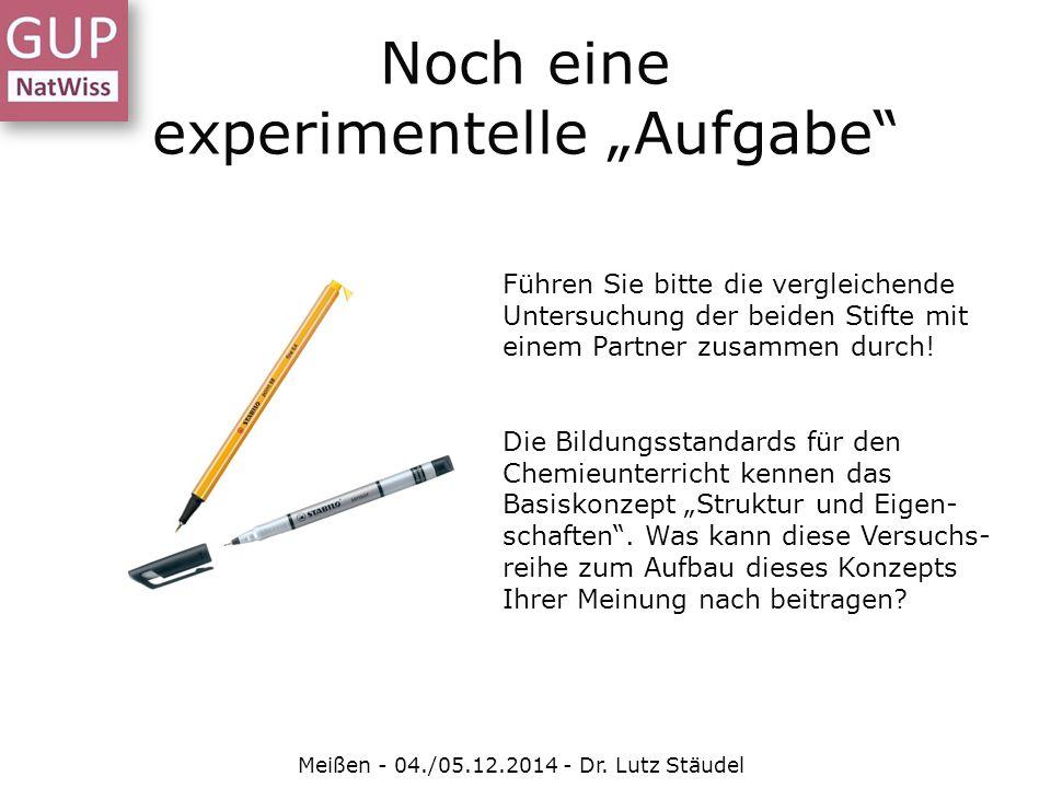 """Noch eine experimentelle """"Aufgabe"""" Meißen - 04./05.12.2014 - Dr. Lutz Stäudel Führen Sie bitte die vergleichende Untersuchung der beiden Stifte mit ei"""