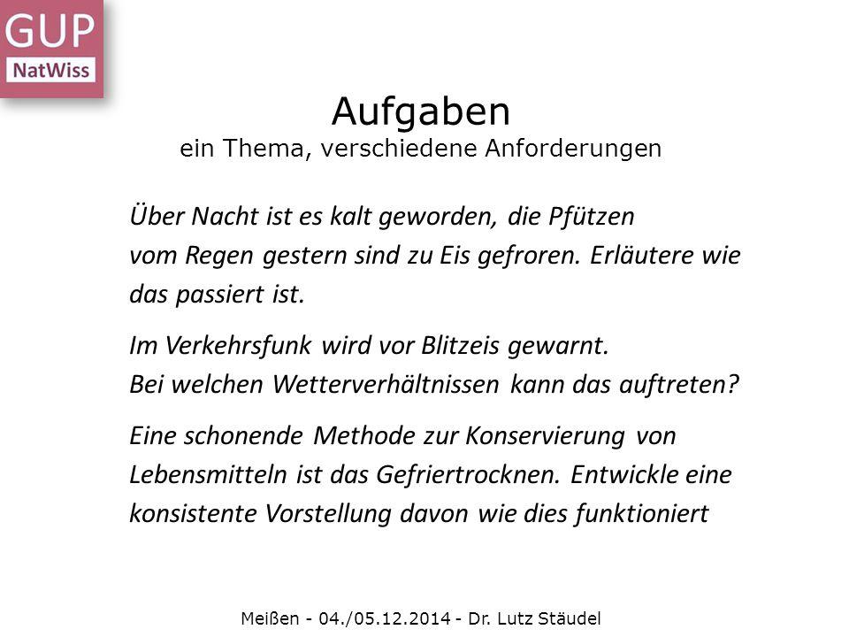 Aufgaben ein Thema, verschiedene Anforderungen Meißen - 04./05.12.2014 - Dr. Lutz Stäudel Über Nacht ist es kalt geworden, die Pfützen vom Regen geste