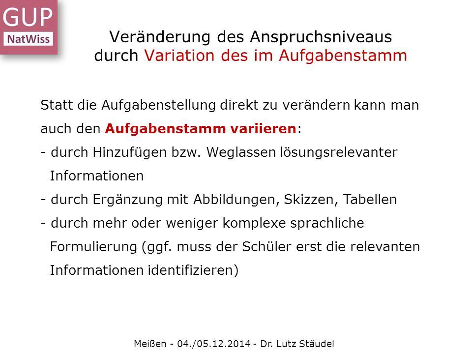 Veränderung des Anspruchsniveaus durch Variation des im Aufgabenstamm Meißen - 04./05.12.2014 - Dr. Lutz Stäudel Statt die Aufgabenstellung direkt zu