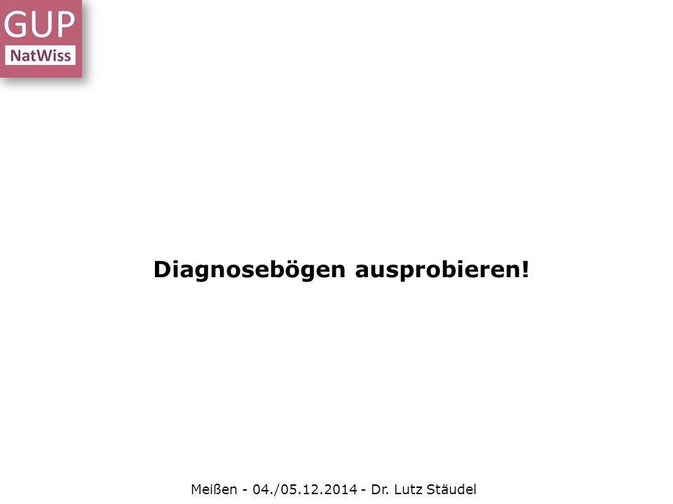 Diagnosebögen ausprobieren! Meißen - 04./05.12.2014 - Dr. Lutz Stäudel