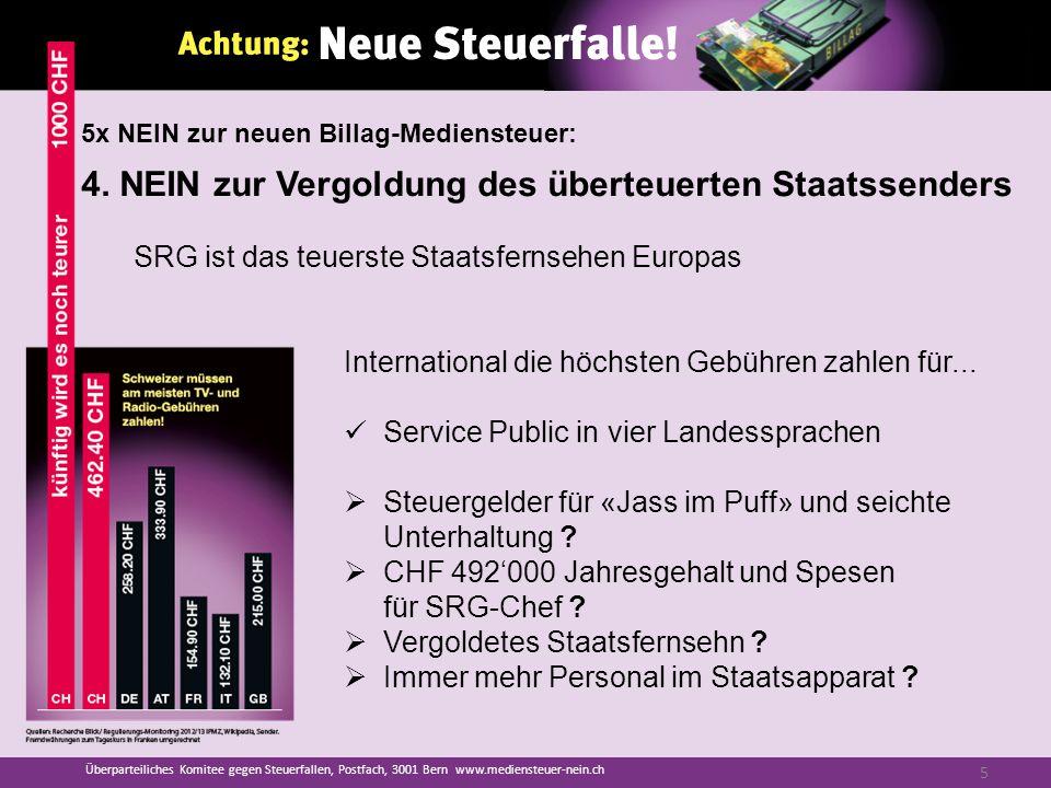 4. NEIN zur Vergoldung des überteuerten Staatssenders SRG ist das teuerste Staatsfernsehen Europas International die höchsten Gebühren zahlen für... S