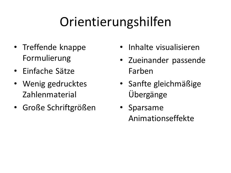 Orientierungshilfen Treffende knappe Formulierung Einfache Sätze Wenig gedrucktes Zahlenmaterial Große Schriftgrößen Inhalte visualisieren Zueinander
