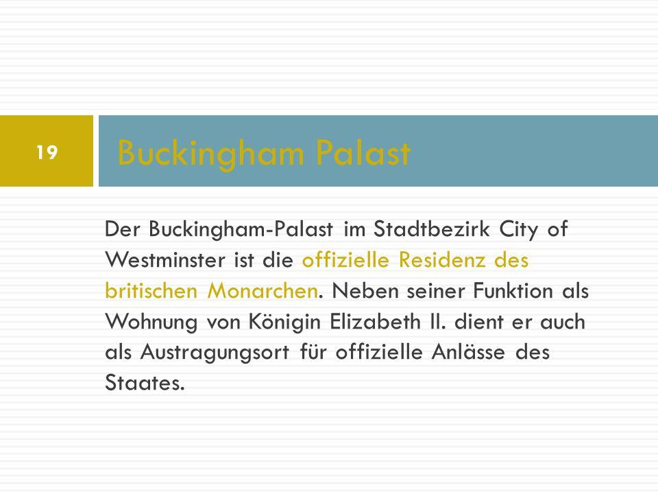 Der Buckingham-Palast im Stadtbezirk City of Westminster ist die offizielle Residenz des britischen Monarchen. Neben seiner Funktion als Wohnung von K