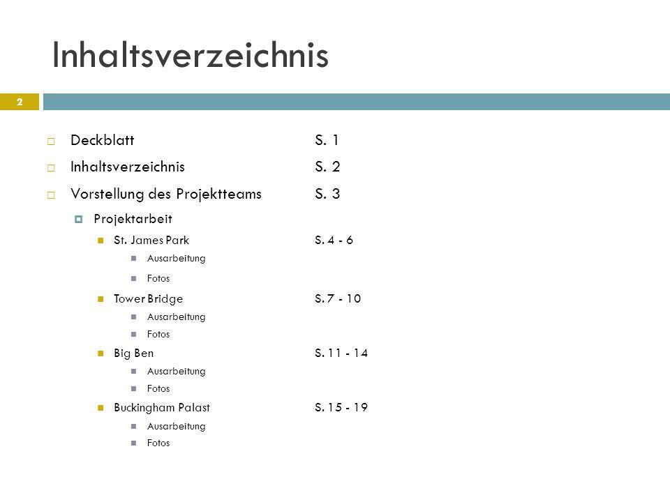 Inhaltsverzeichnis  DeckblattS. 1  InhaltsverzeichnisS. 2  Vorstellung des ProjektteamsS. 3  Projektarbeit St. James ParkS. 4 - 6 Ausarbeitung Fot