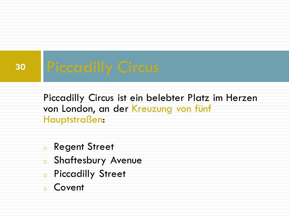 Piccadilly Circus Piccadilly Circus ist ein belebter Platz im Herzen von London, an der Kreuzung von fünf Hauptstraßen: o Regent Street o Shaftesbury