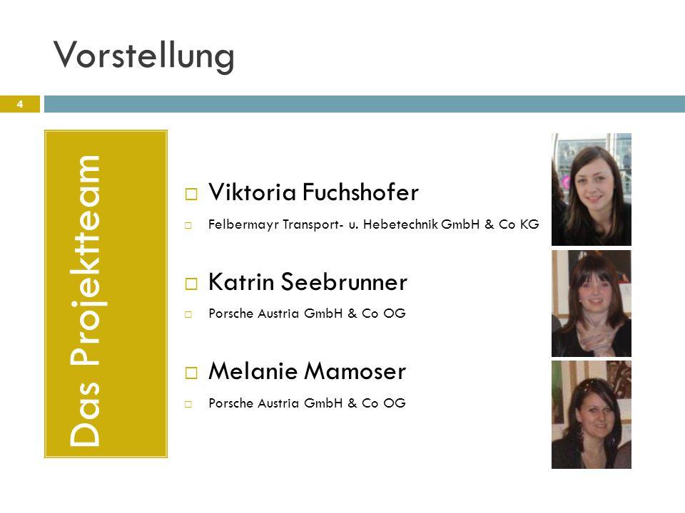 Vorstellung  Viktoria Fuchshofer  Felbermayr Transport- u. Hebetechnik GmbH & Co KG  Katrin Seebrunner  Porsche Austria GmbH & Co OG  Melanie Mam