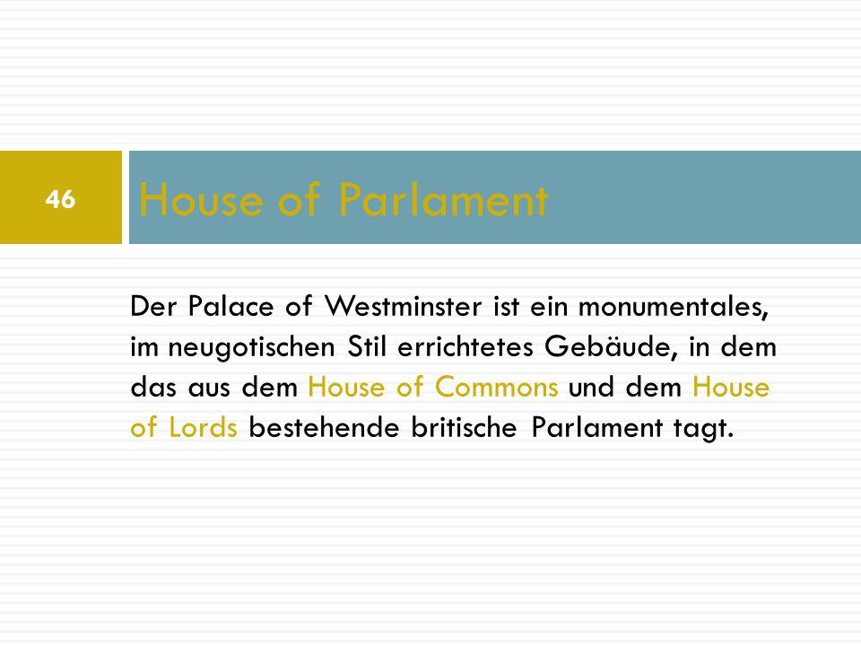 Der Palace of Westminster ist ein monumentales, im neugotischen Stil errichtetes Gebäude, in dem das aus dem House of Commons und dem House of Lords b