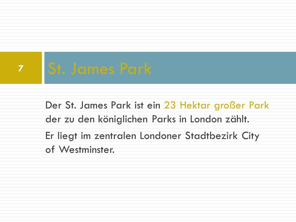 Der St. James Park ist ein 23 Hektar großer Park der zu den königlichen Parks in London zählt. Er liegt im zentralen Londoner Stadtbezirk City of West