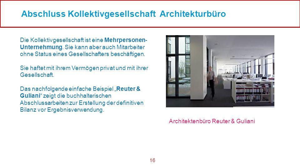 16 Abschluss Kollektivgesellschaft Architekturbüro Die Kollektivgesellschaft ist eine Mehrpersonen- Unternehmung.