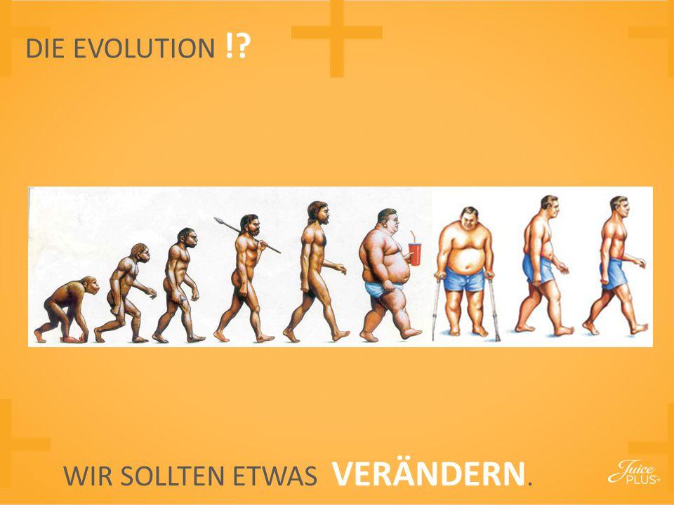 WIR SOLLTEN ETWAS VERÄNDERN. DIE EVOLUTION !?