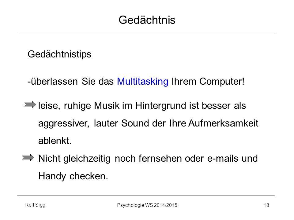 Rolf SiggPsychologie WS 2014/2015 Gedächtnis Gedächtnistips -überlassen Sie das Multitasking Ihrem Computer! leise, ruhige Musik im Hintergrund ist be