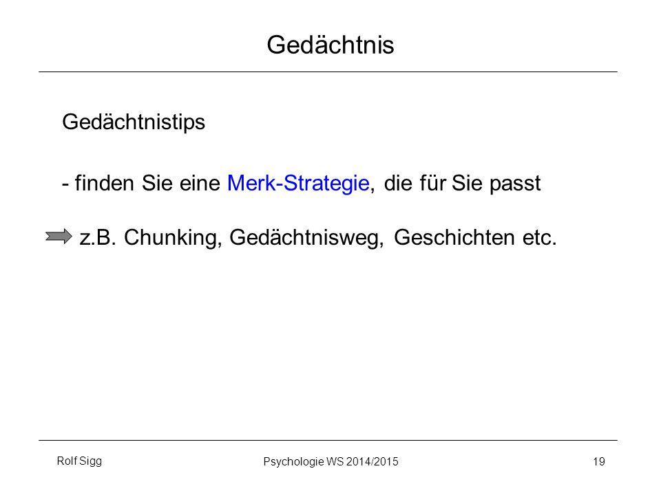 Rolf SiggPsychologie WS 2014/2015 19 Gedächtnis Gedächtnistips - finden Sie eine Merk-Strategie, die für Sie passt z.B. Chunking, Gedächtnisweg, Gesch