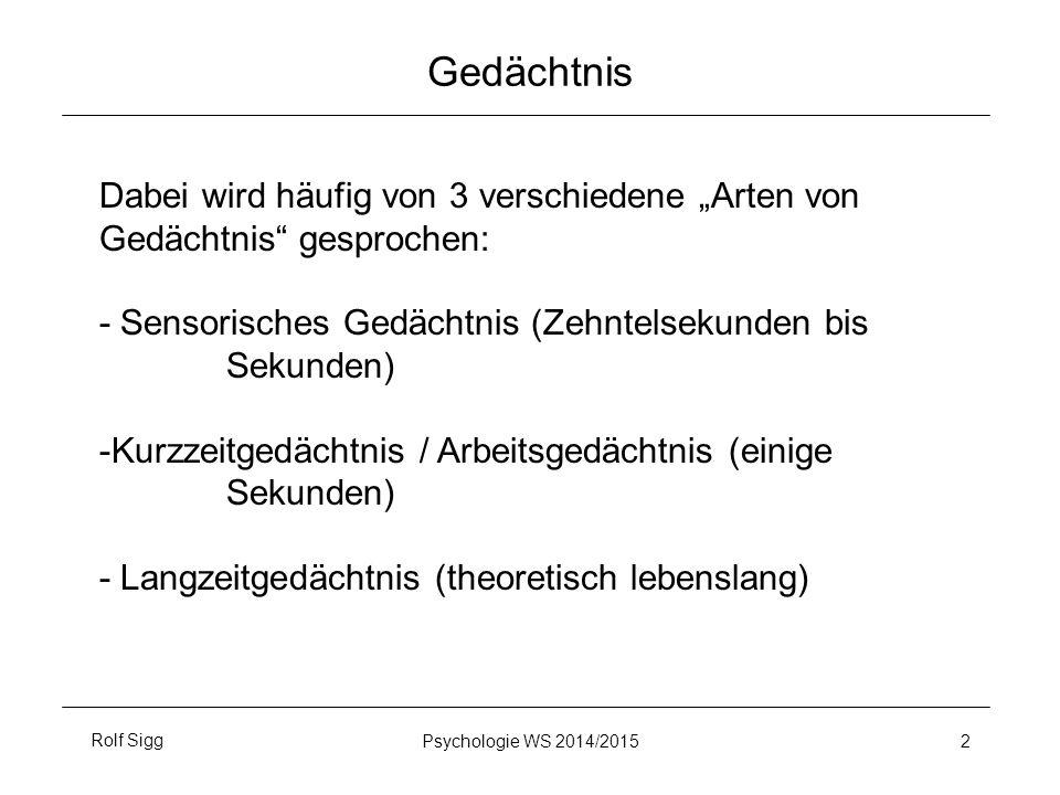 """Rolf SiggPsychologie WS 2014/2015 2 Gedächtnis Dabei wird häufig von 3 verschiedene """"Arten von Gedächtnis"""" gesprochen: - Sensorisches Gedächtnis (Zehn"""