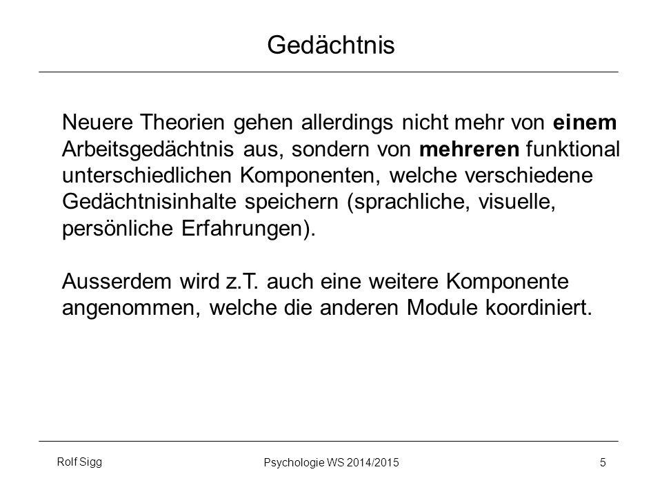 Rolf SiggPsychologie WS 2014/2015 5 Gedächtnis Neuere Theorien gehen allerdings nicht mehr von einem Arbeitsgedächtnis aus, sondern von mehreren funkt