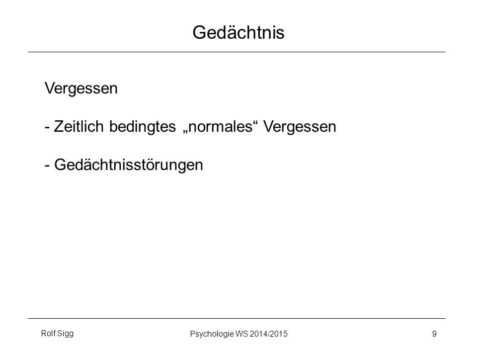 """Rolf SiggPsychologie WS 2014/2015 9 Gedächtnis Vergessen - Zeitlich bedingtes """"normales Vergessen - Gedächtnisstörungen"""