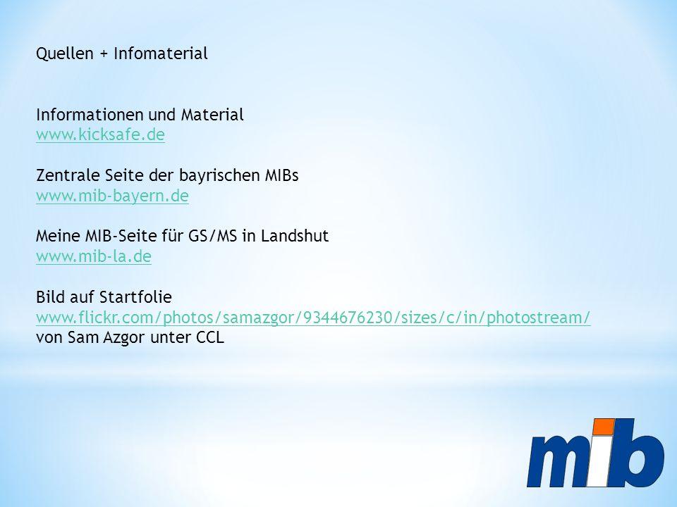 Quellen + Infomaterial Informationen und Material www.kicksafe.de Zentrale Seite der bayrischen MIBs www.mib-bayern.de Meine MIB-Seite für GS/MS in La